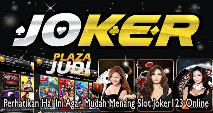 Perhatikan Hal Ini Agar Mudah Menang Slot Joker123 Online
